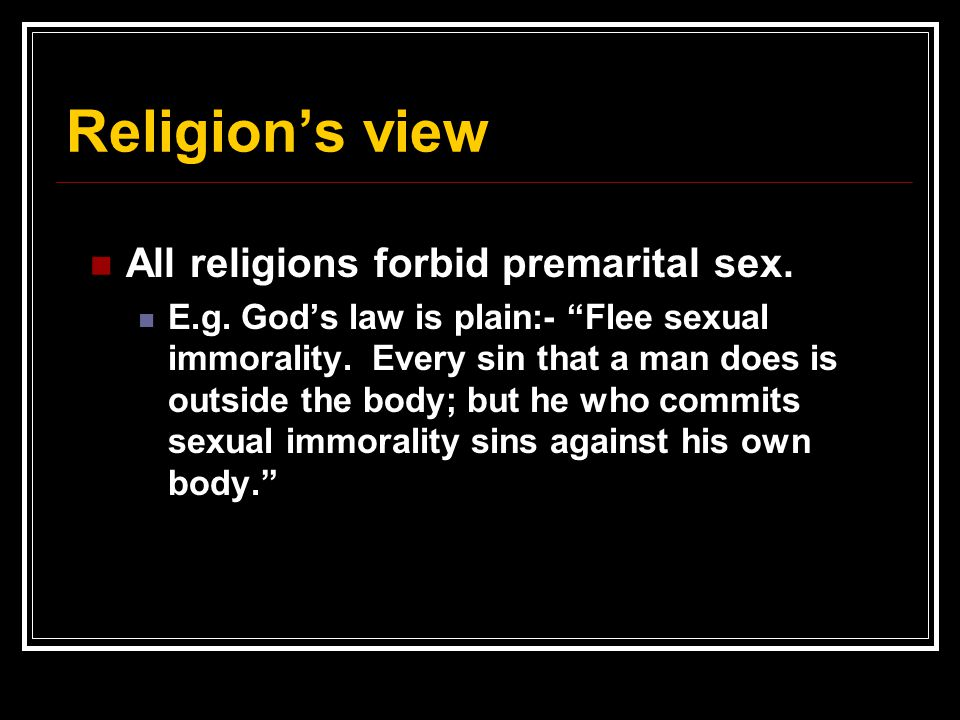 Religion's view All religions forbid premarital sex.