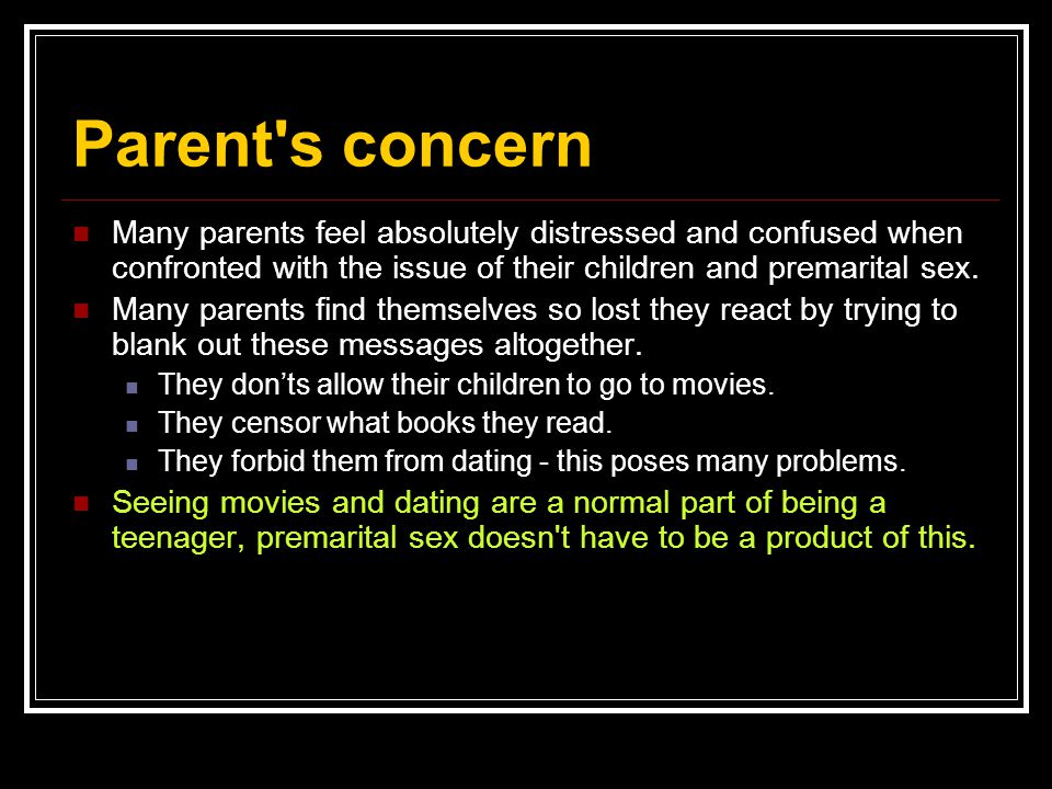 Parent s concern Many parents feel absolutely distressed and confused when confronted with the issue of their children and premarital sex.