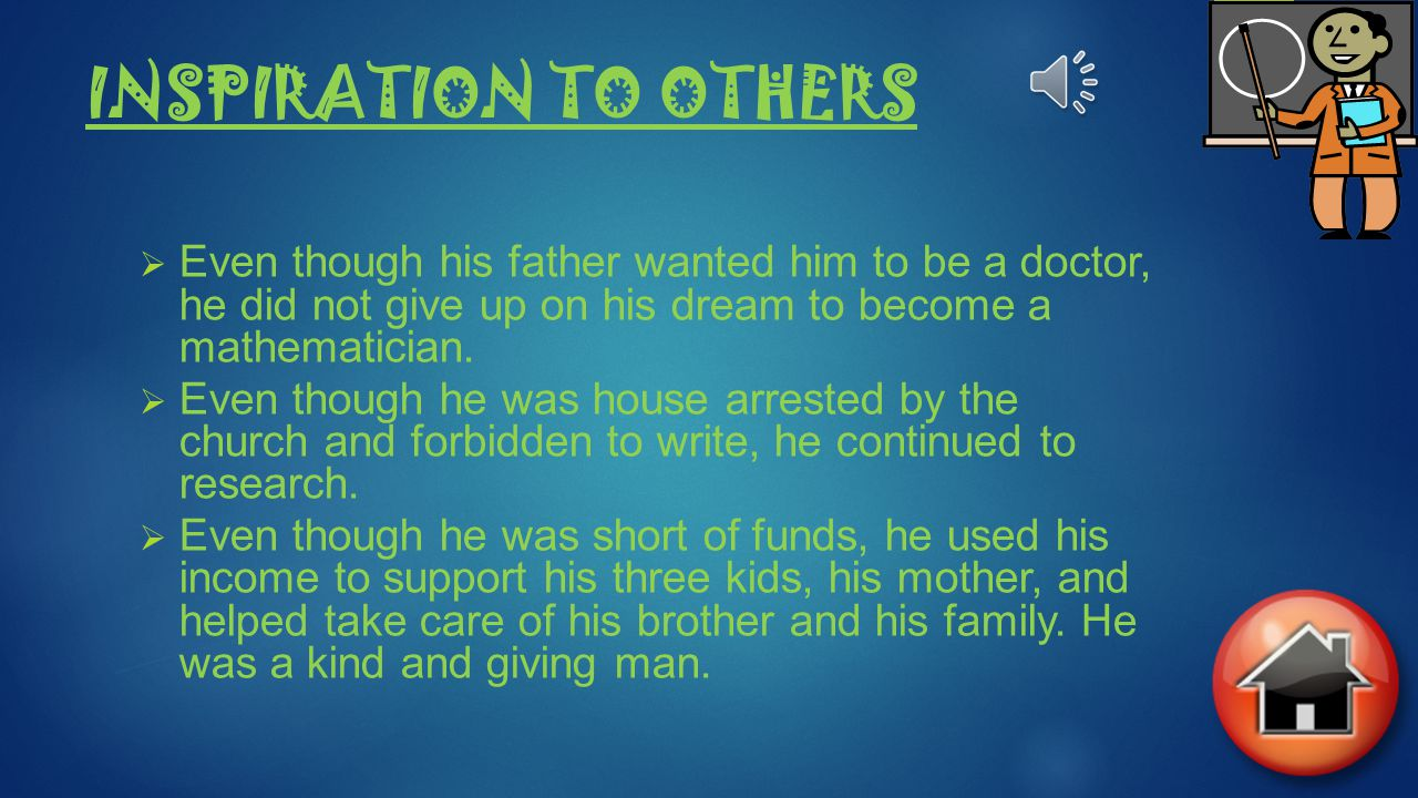 INSPIRATION TO OTHERS Even though his father wanted him to be a doctor, he did not give up on his dream to become a mathematician.