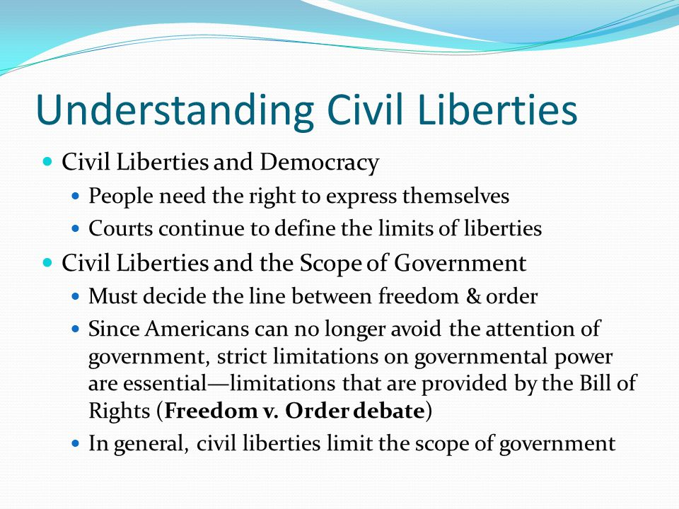 can the government limit civil liberties First, many civil liberties, far from being at odds with security, actually enhance the ability of the government to defend the common good we guarantee the right to confront one's accusers, for example, not only as an element of human dignity but also because cross-examination exposes lies and forces the government to continue looking until.