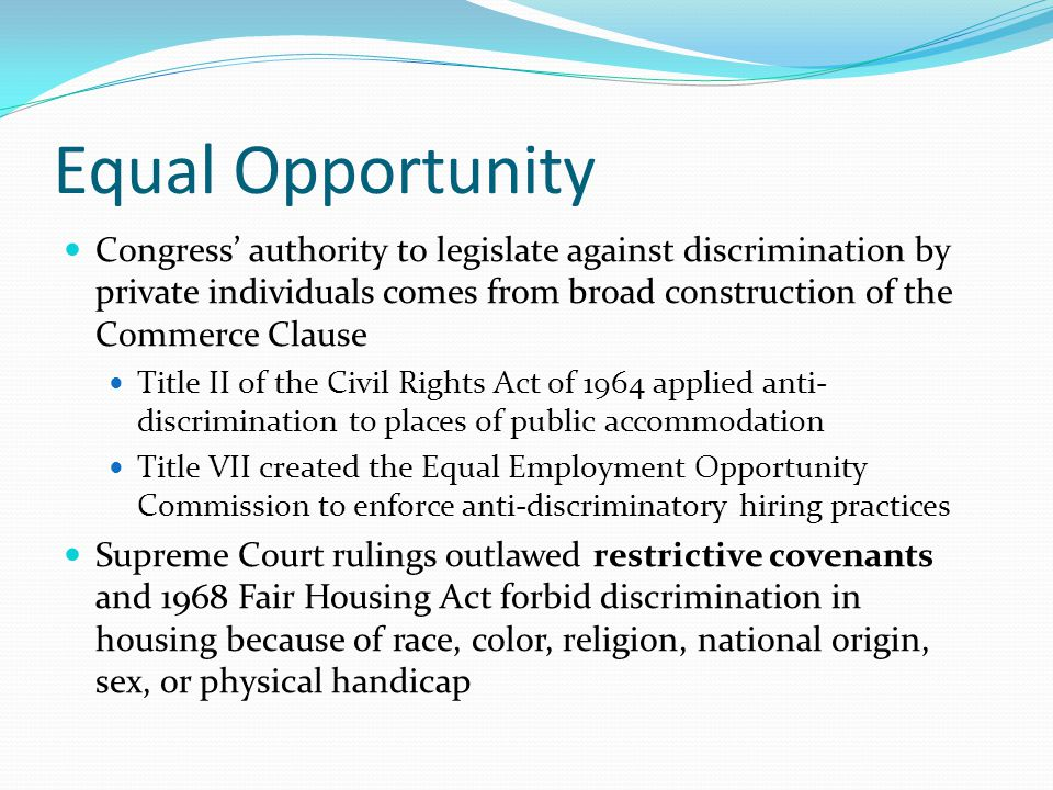 Equal Opportunity Congress' authority to legislate against discrimination by private individuals comes from broad construction of the Commerce Clause.