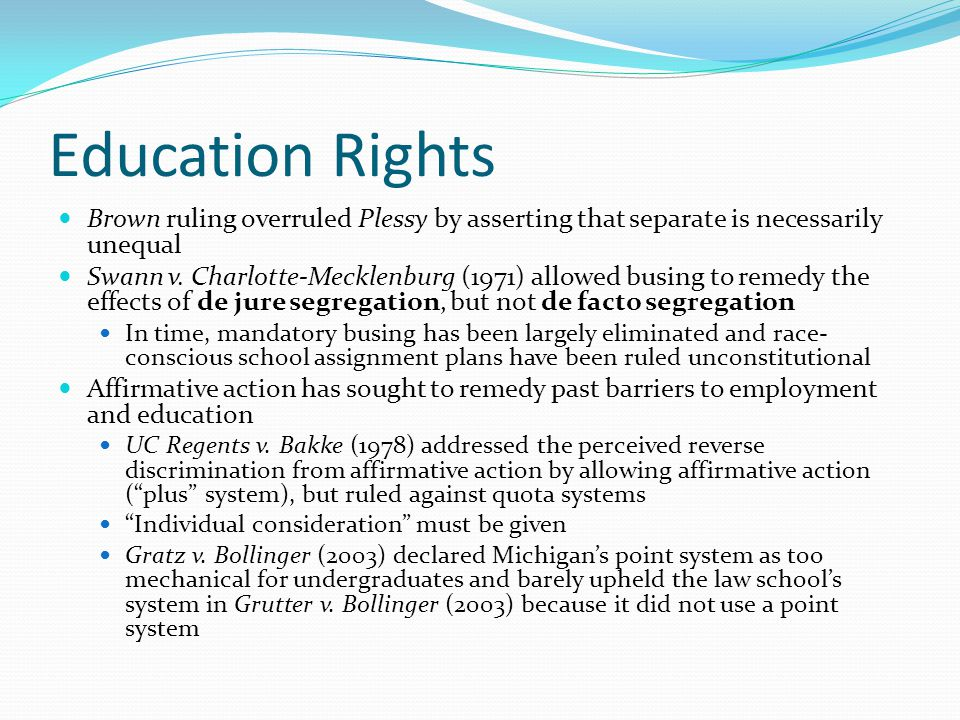Education Rights Brown ruling overruled Plessy by asserting that separate is necessarily unequal.