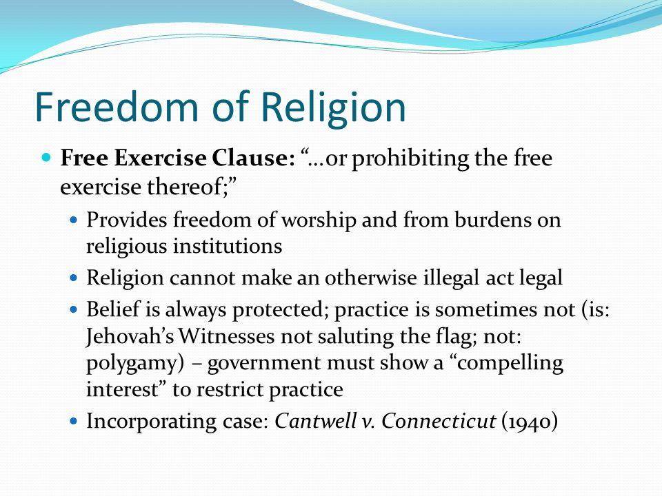 Freedom of Religion Free Exercise Clause: …or prohibiting the free exercise thereof;