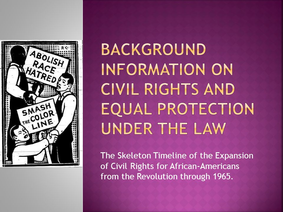 Background Information on civil rights and equal protection under the law