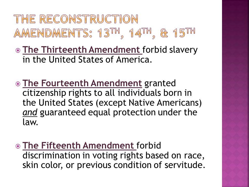 The reconstruction Amendments: 13th, 14th, & 15th