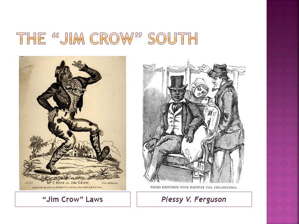 The Jim Crow South Jim Crow Laws Plessy V. Ferguson