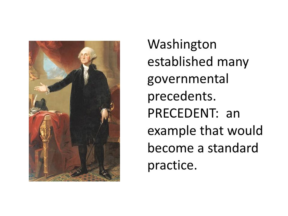 Washington established many governmental precedents.