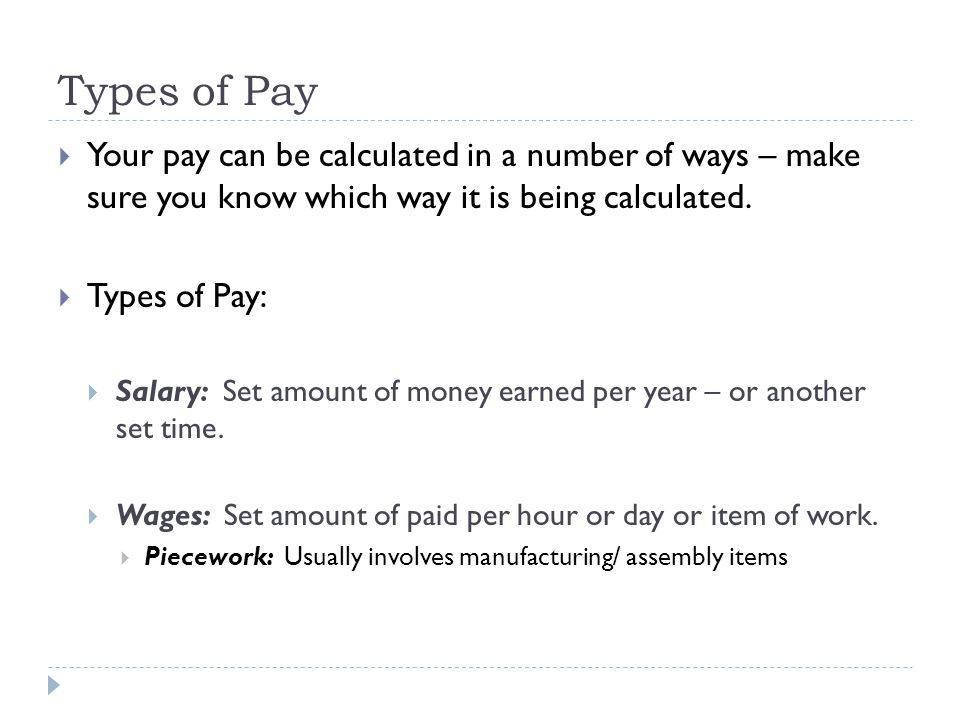 Types of Pay Your pay can be calculated in a number of ways – make sure you know which way it is being calculated.
