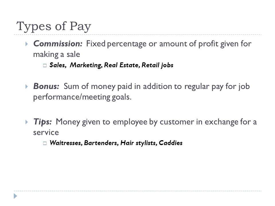 Types of Pay Commission: Fixed percentage or amount of profit given for making a sale. Sales, Marketing, Real Estate, Retail jobs.
