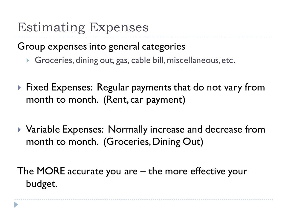 Estimating Expenses Group expenses into general categories