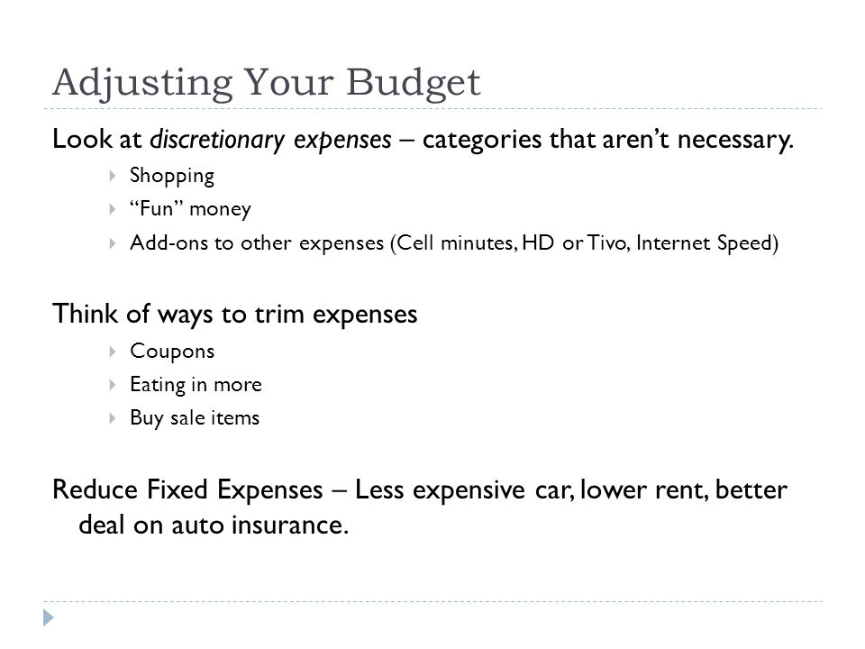 Adjusting Your Budget Look at discretionary expenses – categories that aren't necessary. Shopping.