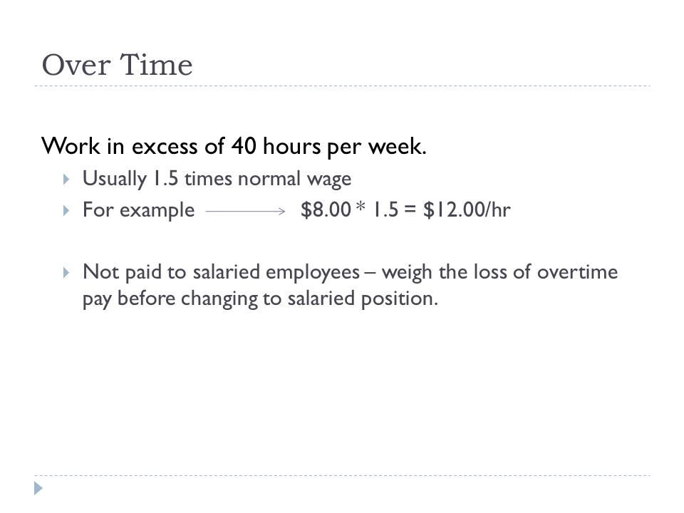 Over Time Work in excess of 40 hours per week.