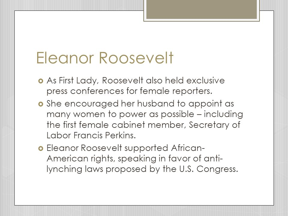 Eleanor Roosevelt As First Lady, Roosevelt also held exclusive press conferences for female reporters.