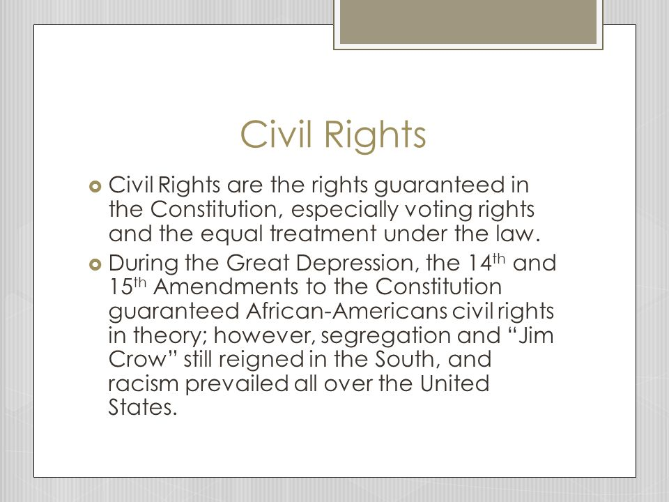 Civil Rights Civil Rights are the rights guaranteed in the Constitution, especially voting rights and the equal treatment under the law.
