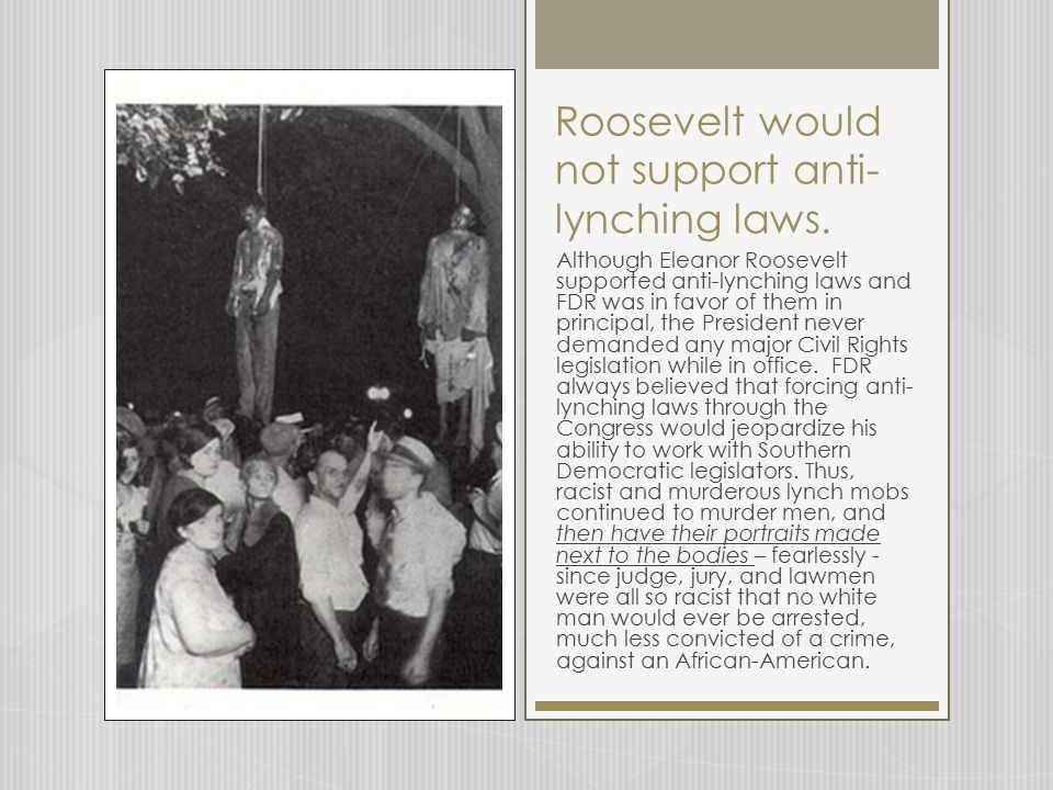 Roosevelt would not support anti-lynching laws.