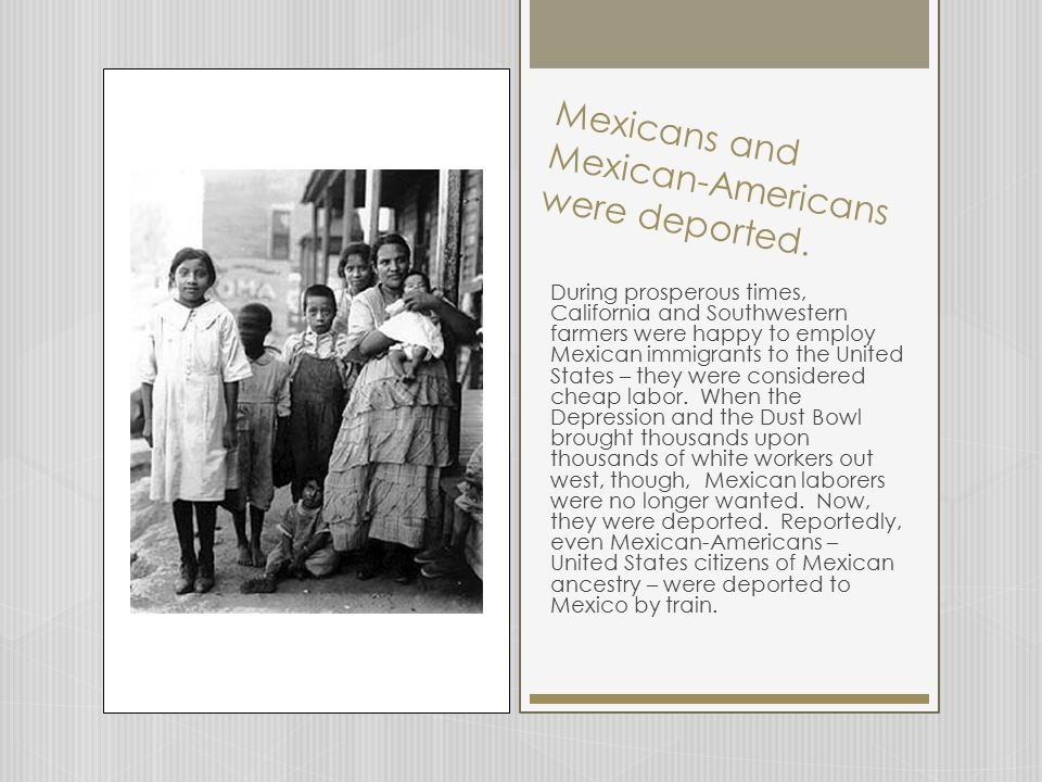 Mexicans and Mexican-Americans were deported.