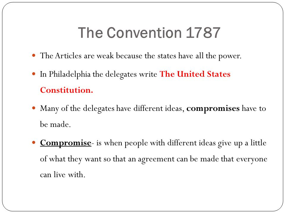 The Convention 1787 The Articles are weak because the states have all the power.