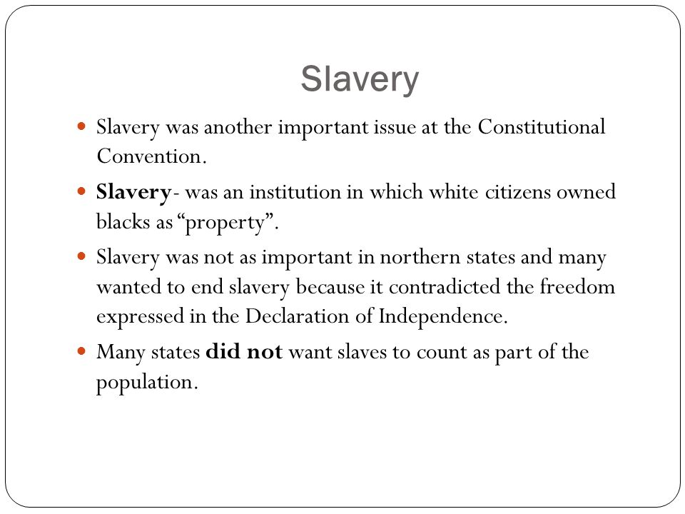 Slavery Slavery was another important issue at the Constitutional Convention.