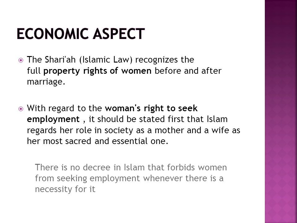 Economic aspect The Shari ah (Islamic Law) recognizes the full property rights of women before and after marriage.