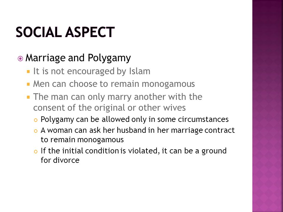 Social aspect Marriage and Polygamy It is not encouraged by Islam