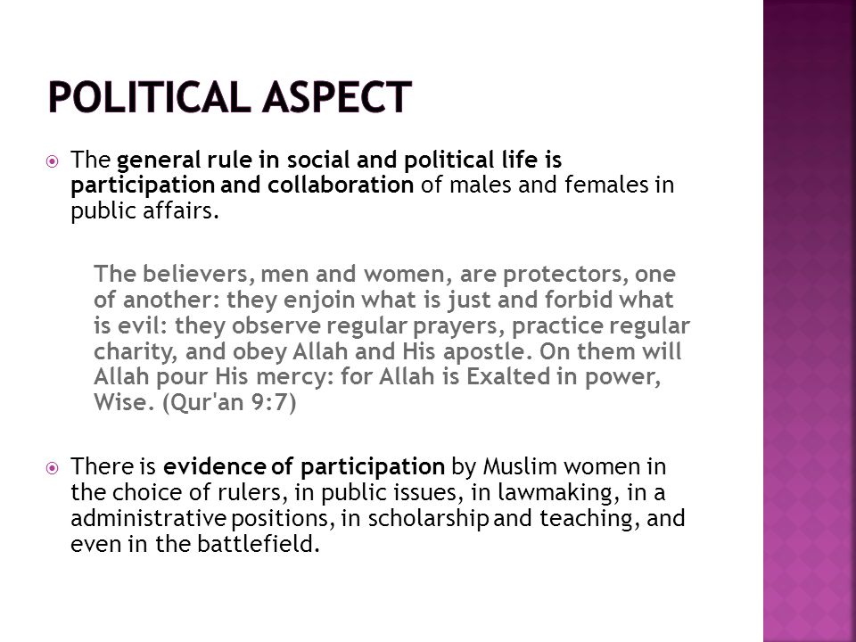 POLITICAL ASPECT The general rule in social and political life is participation and collaboration of males and females in public affairs.