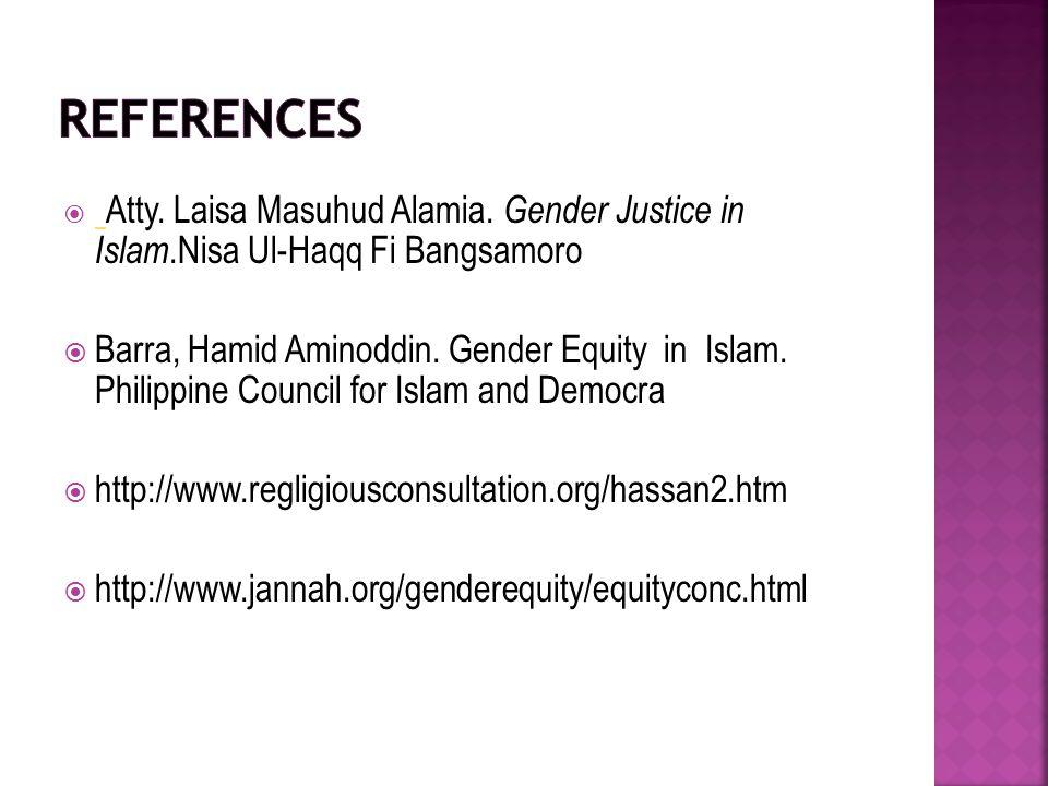 References Atty. Laisa Masuhud Alamia. Gender Justice in Islam.Nisa Ul-Haqq Fi Bangsamoro.