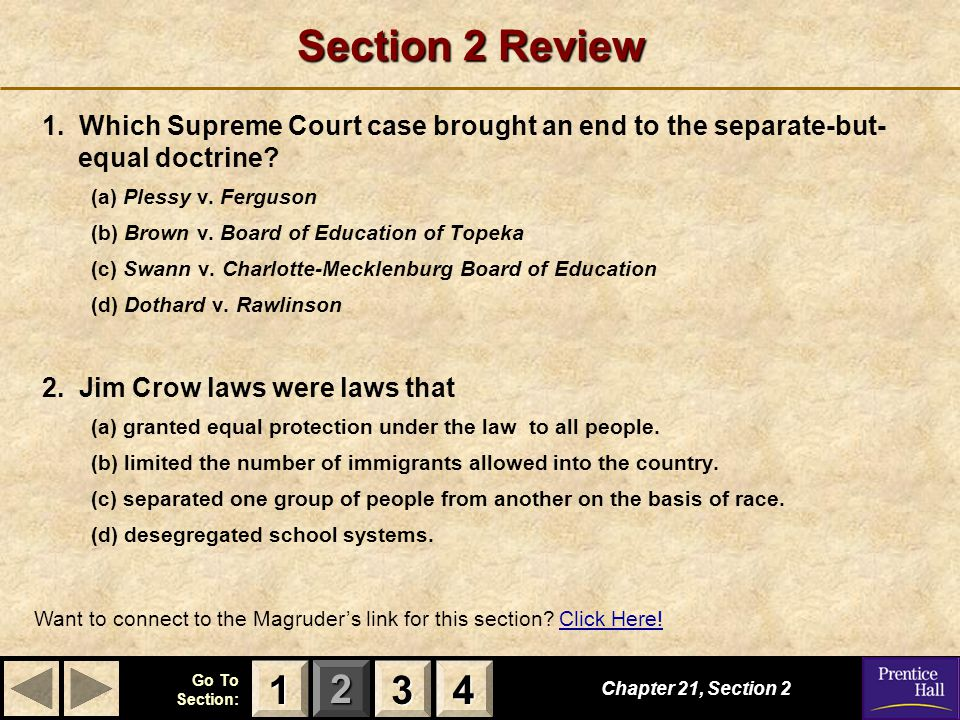 Section 2 Review 1. Which Supreme Court case brought an end to the separate-but- equal doctrine (a) Plessy v. Ferguson.