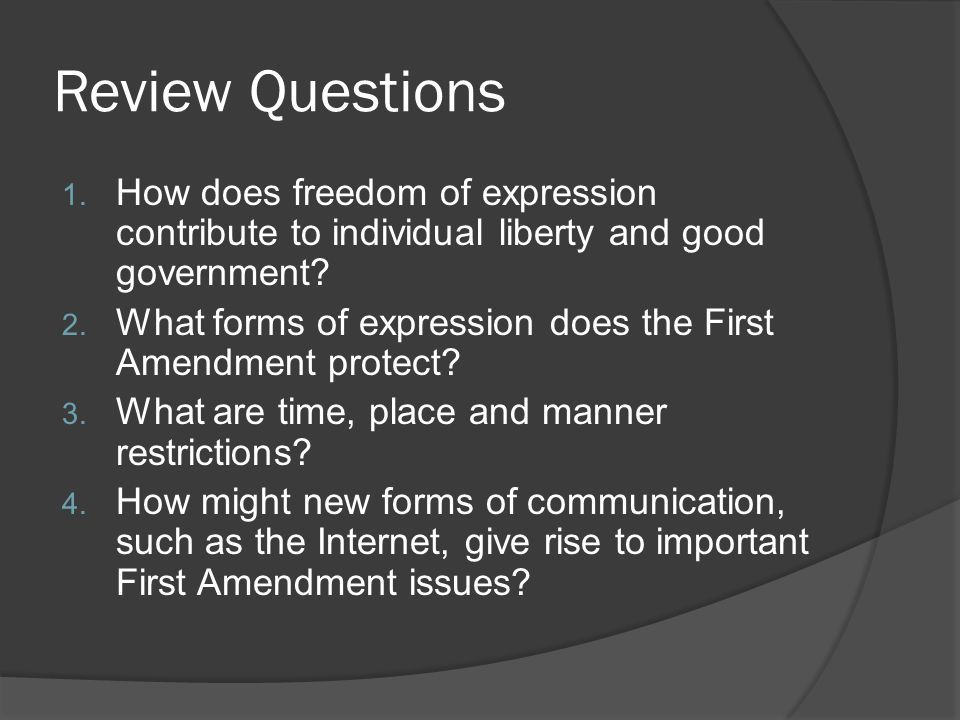 Review Questions How does freedom of expression contribute to individual liberty and good government