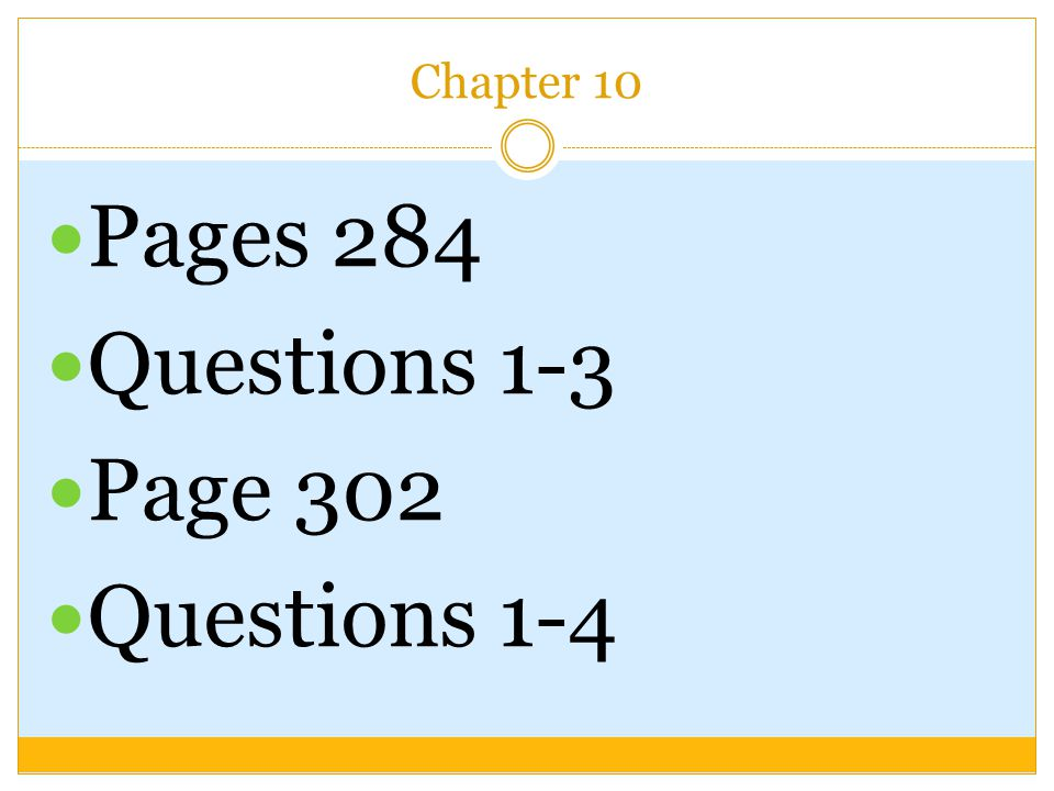 Chapter 10 Pages 284 Questions 1-3 Page 302 Questions 1-4