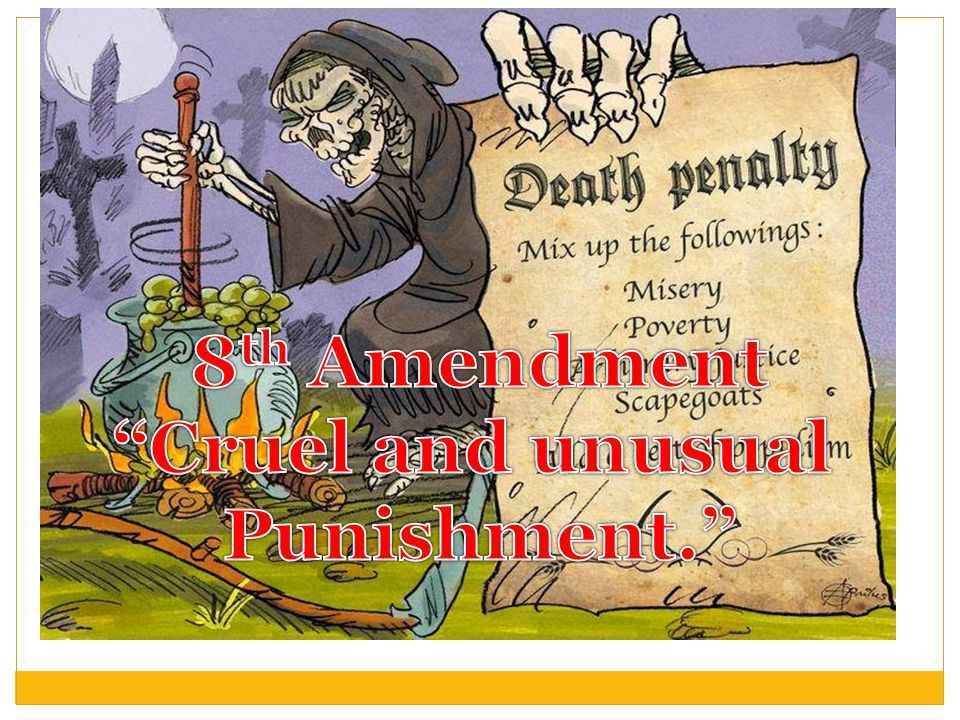 8th Amendment Cruel and unusual Punishment.