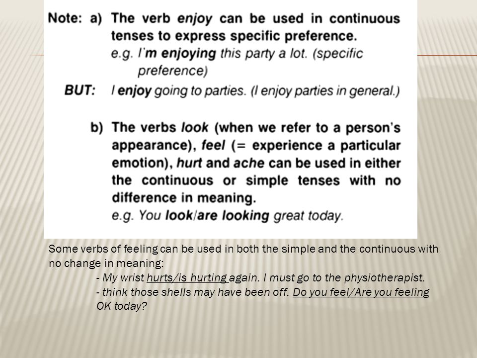 Some verbs of feeling can be used in both the simple and the continuous with no change in meaning: