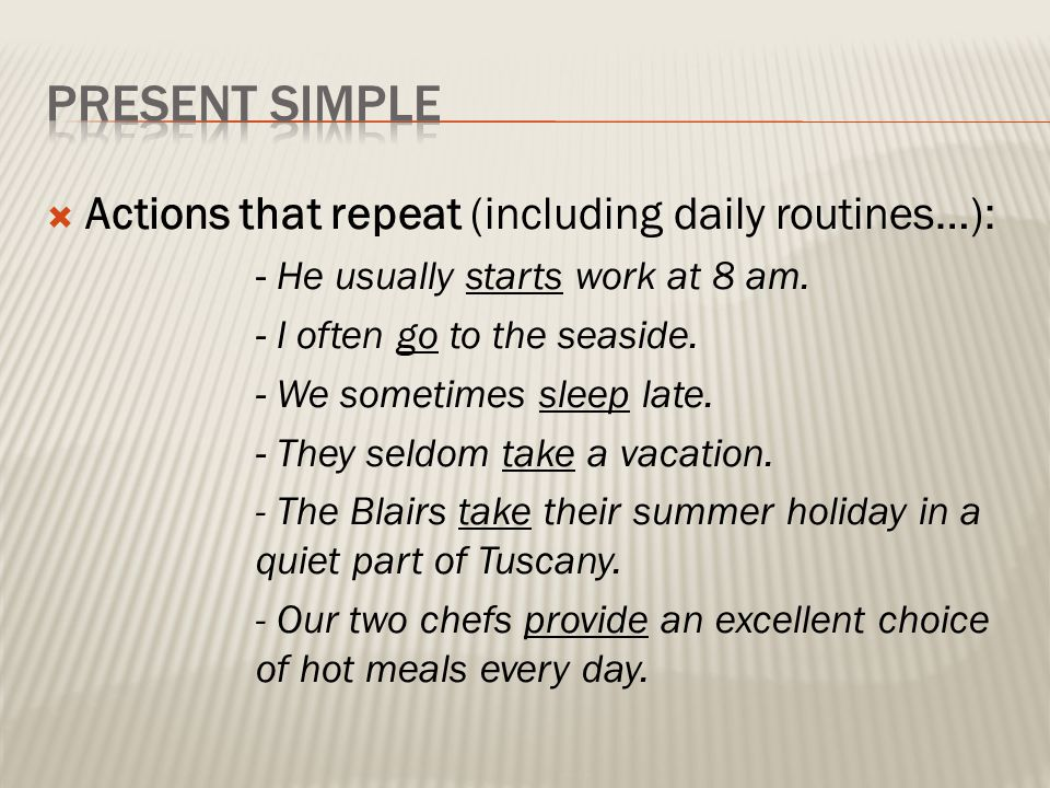 PRESENT SIMPLE Actions that repeat (including daily routines…):