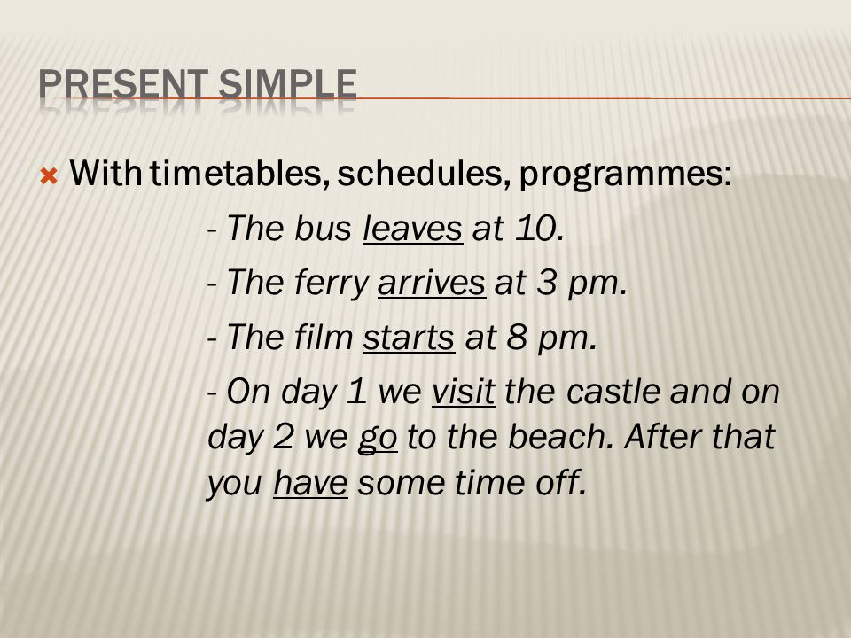 PRESENT SIMPLE With timetables, schedules, programmes: