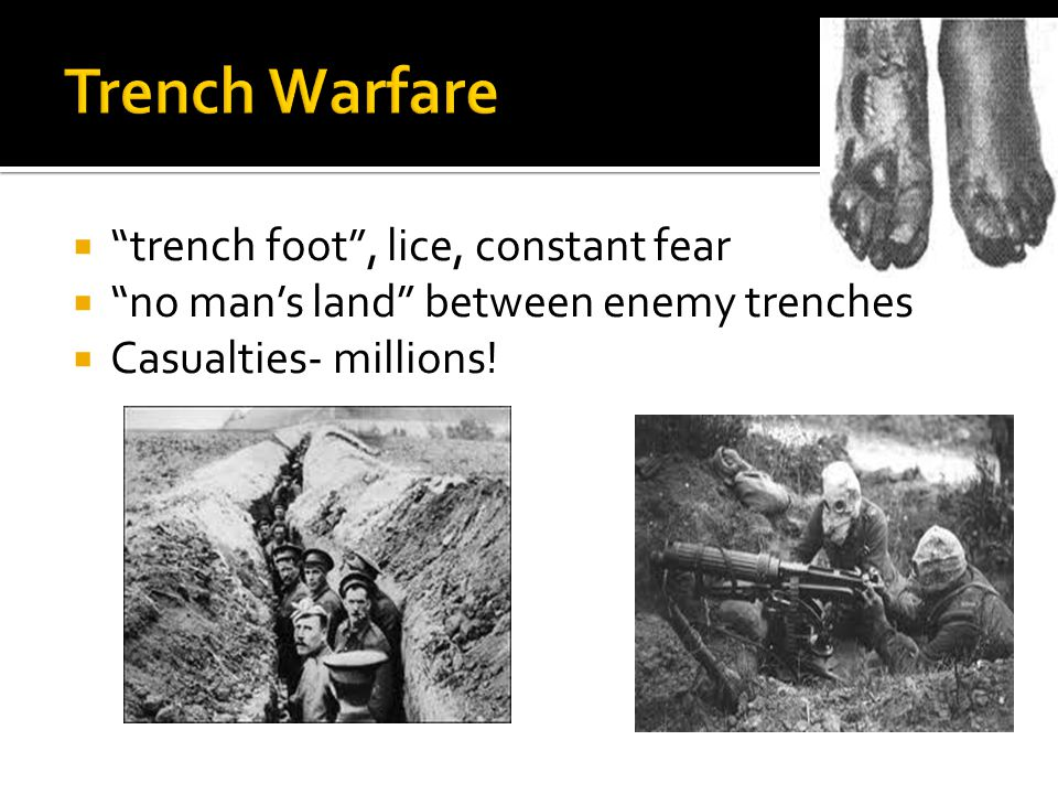 Trench Warfare trench foot , lice, constant fear