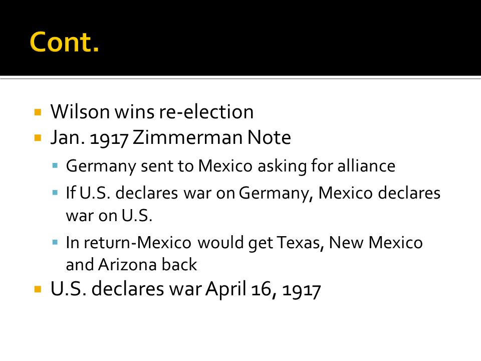 Cont. Wilson wins re-election Jan. 1917 Zimmerman Note