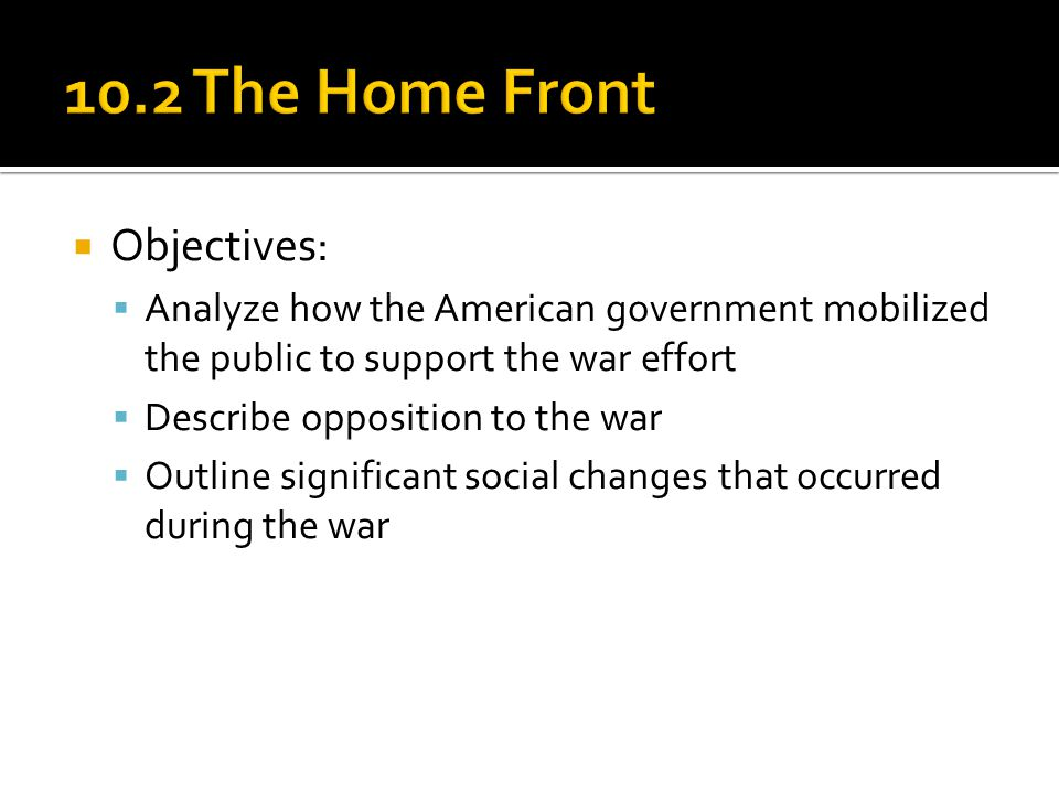10.2 The Home Front Objectives:
