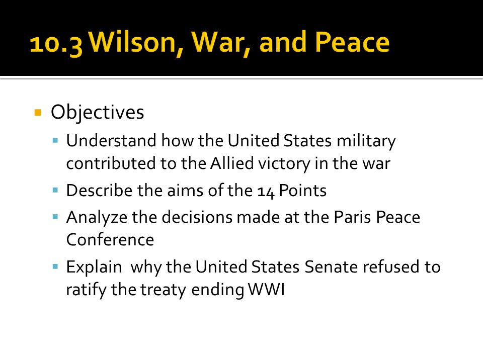 10.3 Wilson, War, and Peace Objectives