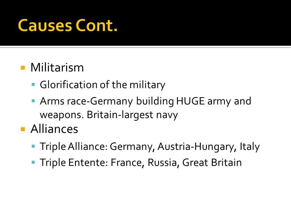Causes Cont. Militarism Alliances Glorification of the military