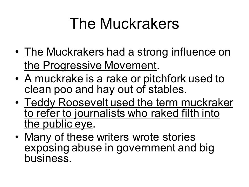 The Muckrakers The Muckrakers had a strong influence on the Progressive Movement.