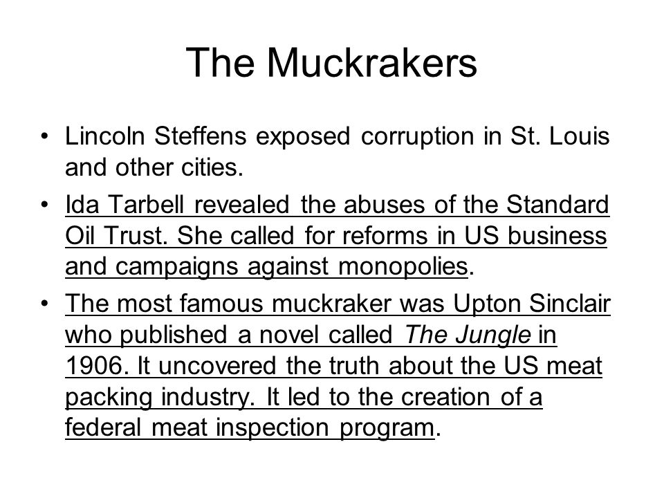 The Muckrakers Lincoln Steffens exposed corruption in St. Louis and other cities.