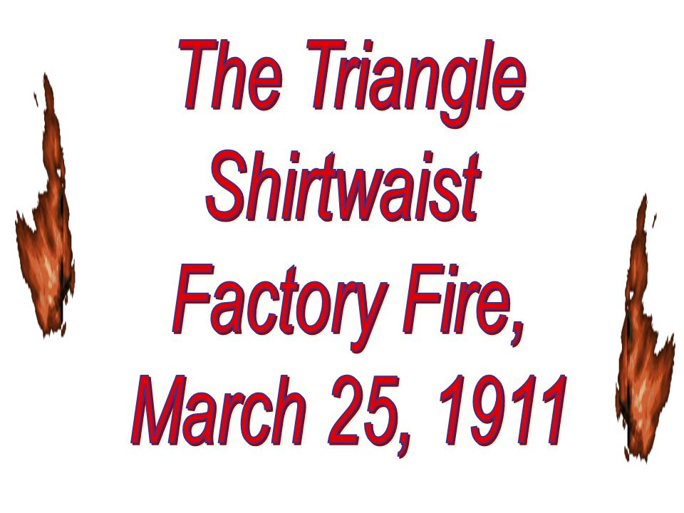 The Triangle Shirtwaist Factory Fire, March 25, 1911