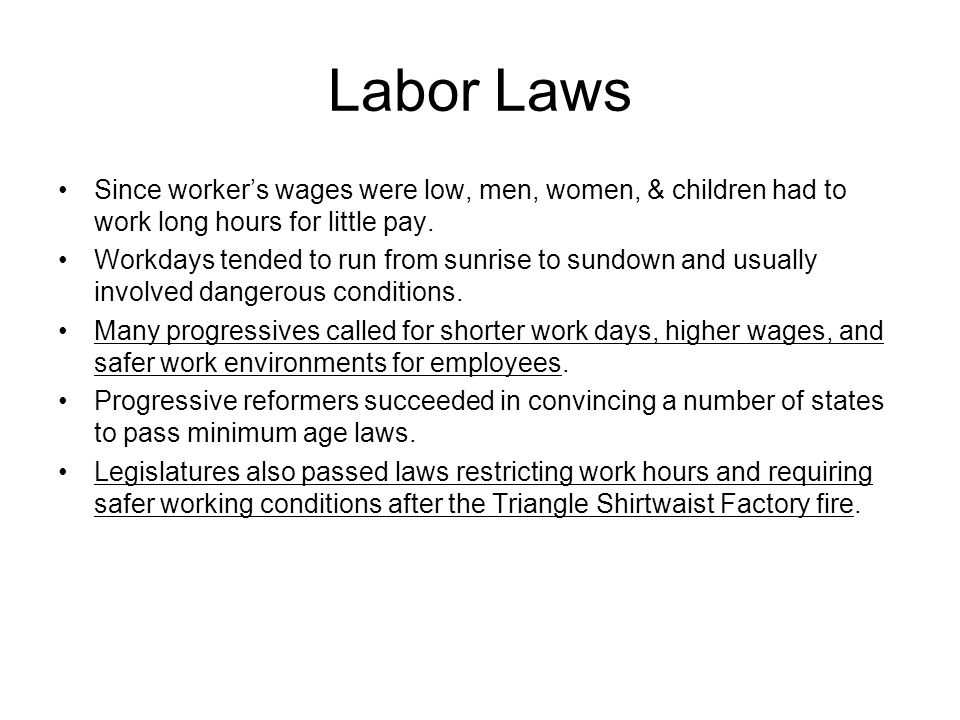 Labor Laws Since worker's wages were low, men, women, & children had to work long hours for little pay.