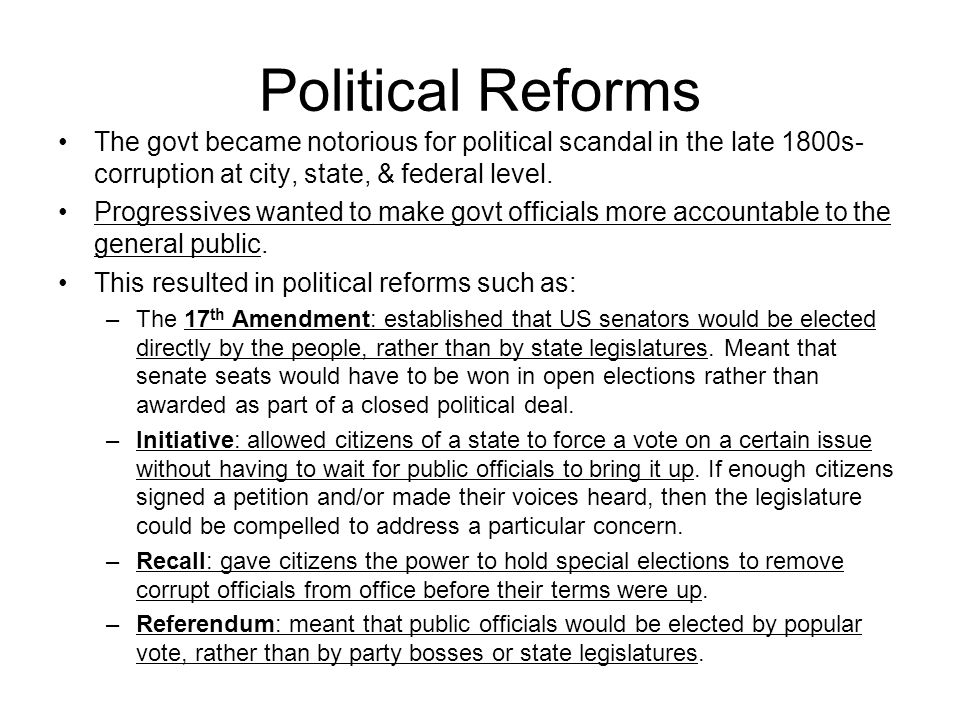 Political Reforms The govt became notorious for political scandal in the late 1800s- corruption at city, state, & federal level.