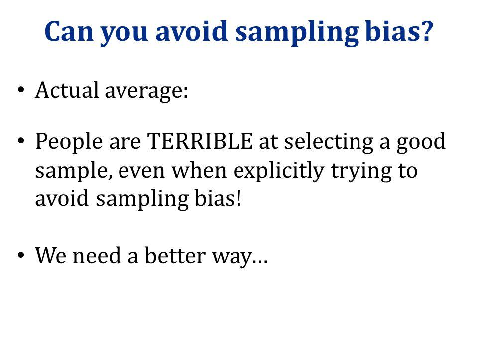 Can you avoid sampling bias
