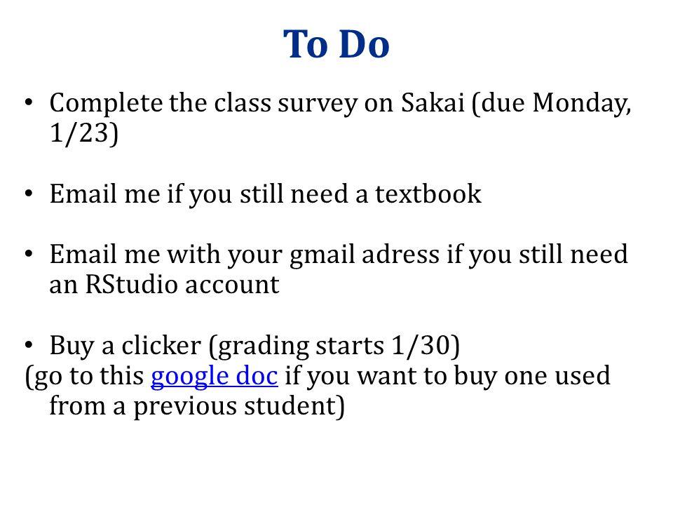 To Do Complete the class survey on Sakai (due Monday, 1/23)