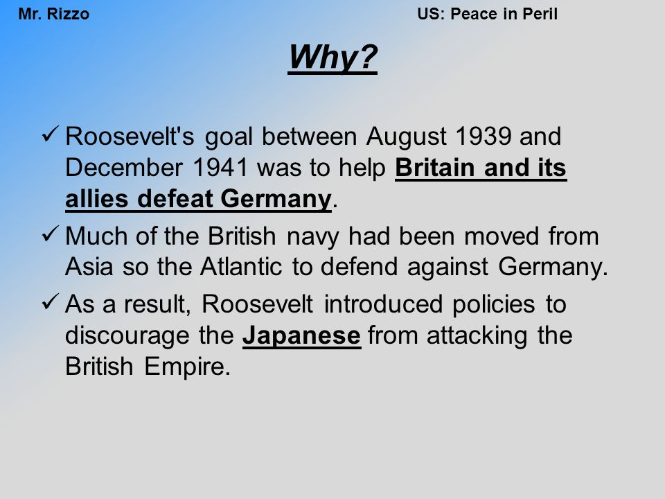 Why Roosevelt s goal between August 1939 and December 1941 was to help Britain and its allies defeat Germany.