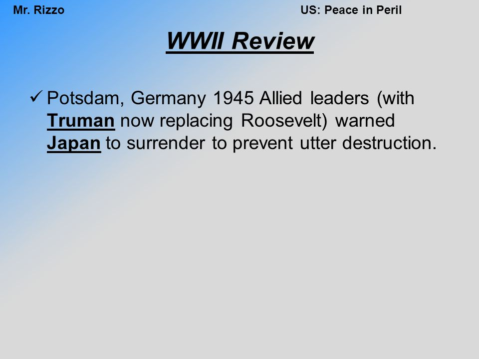 WWII Review Potsdam, Germany 1945 Allied leaders (with Truman now replacing Roosevelt) warned Japan to surrender to prevent utter destruction.