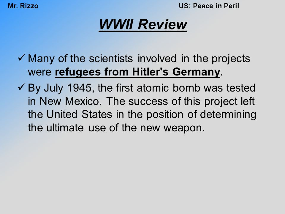 WWII Review Many of the scientists involved in the projects were refugees from Hitler s Germany.