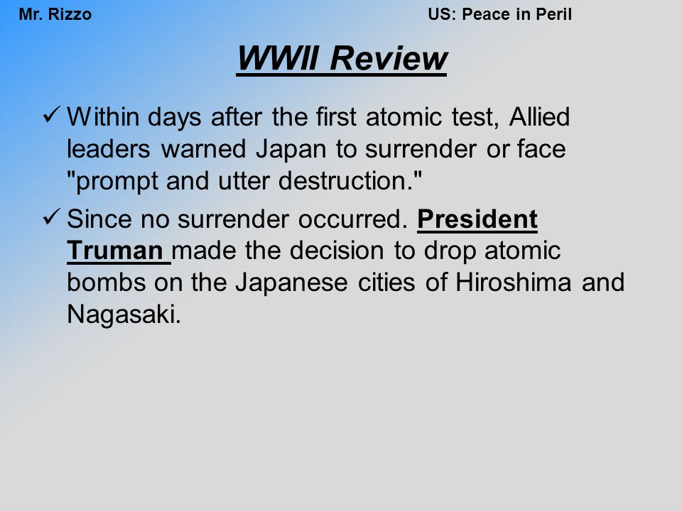 WWII Review Within days after the first atomic test, Allied leaders warned Japan to surrender or face prompt and utter destruction.