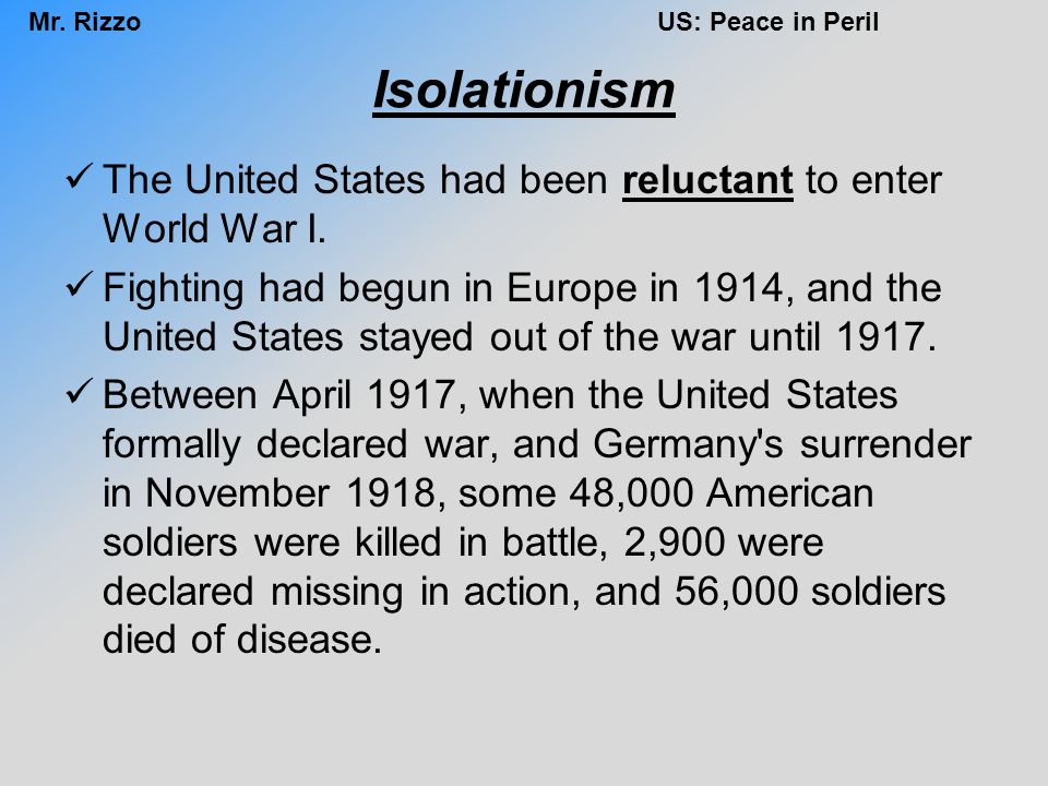 Isolationism The United States had been reluctant to enter World War I.